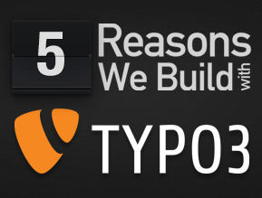 5 Reasons We Build with TYPO3
